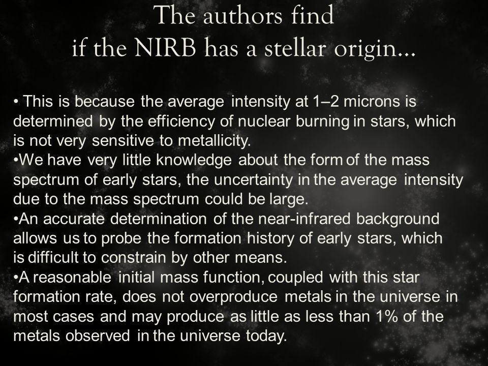 The authors find if the NIRB has a stellar origin… This is because the average intensity at 1–2 microns is determined by the efficiency of nuclear burning in stars, which is not very sensitive to metallicity.