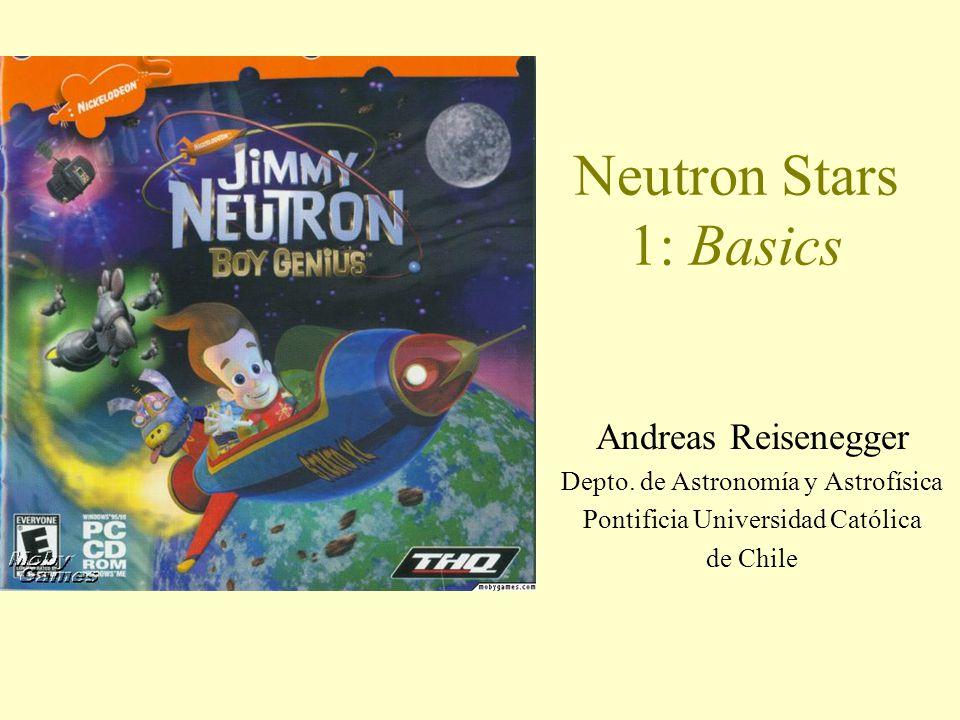 Neutron Stars 1: Basics Andreas Reisenegger Depto.