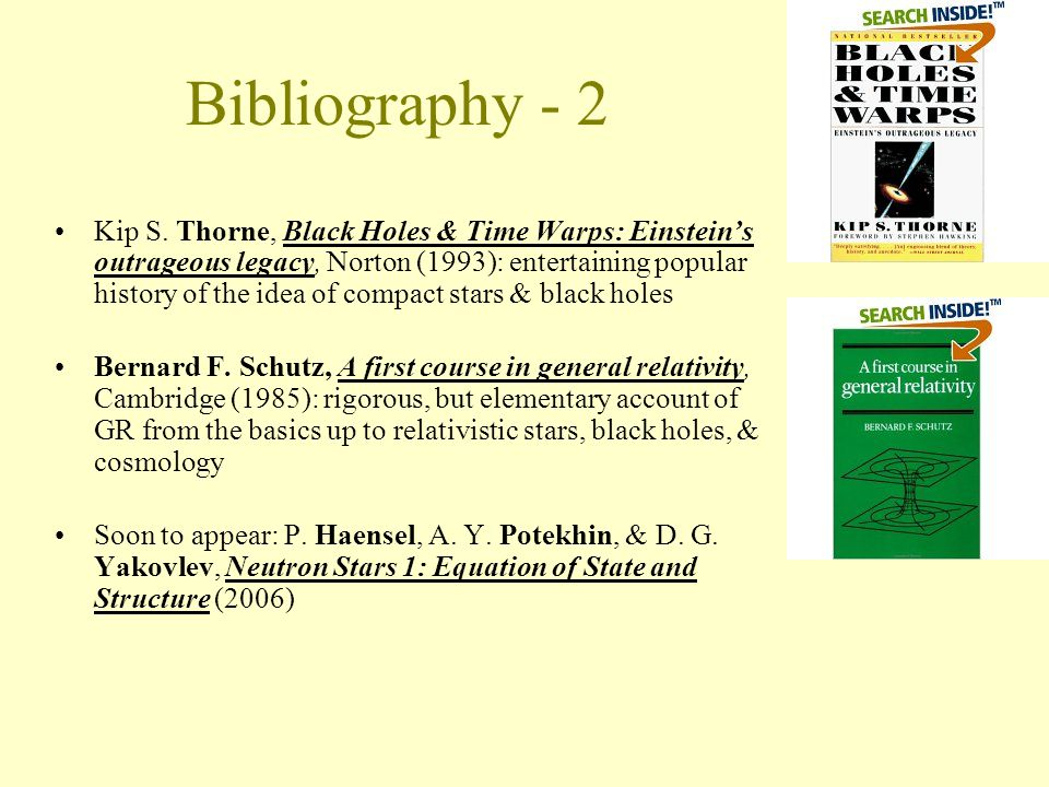 Bibliography - 1 Stuart L. Shapiro & Saul A. Teukolsky, Black Holes, White Dwarfs, and Neutron Stars, Wiley (1983): quite outdated on the phenomenolog