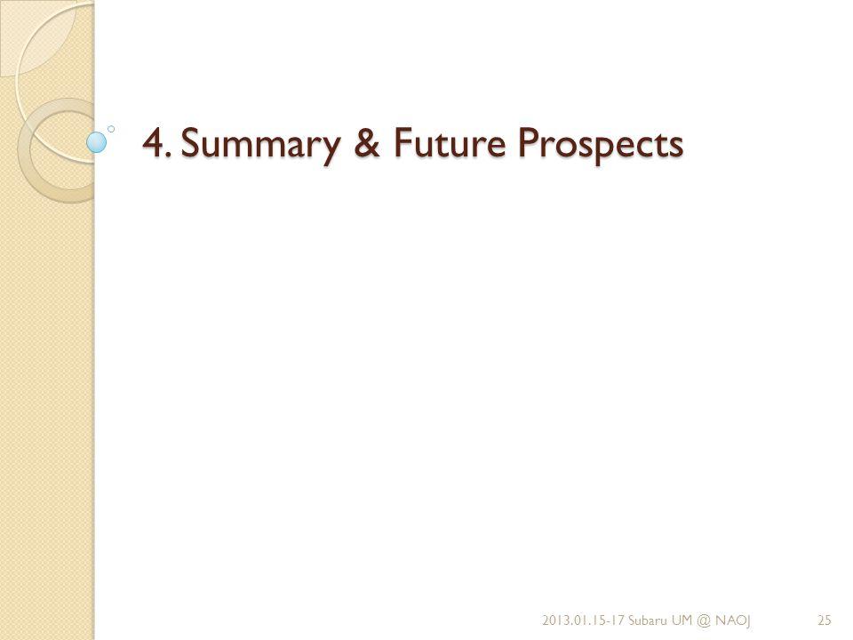 4. Summary & Future Prospects 2013.01.15-17 Subaru UM @ NAOJ25