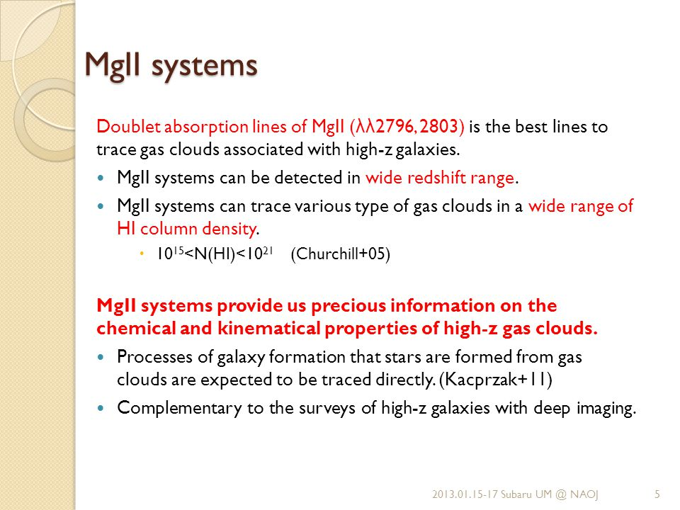 MgII systems Doublet absorption lines of MgII ( λλ 2796, 2803) is the best lines to trace gas clouds associated with high-z galaxies.