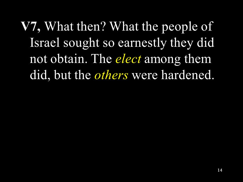 V7, What then. What the people of Israel sought so earnestly they did not obtain.