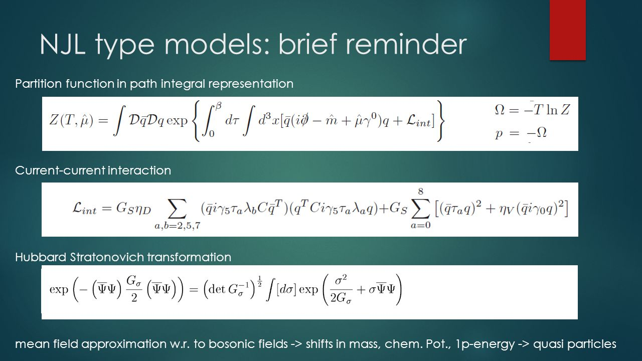 NJL type models: brief reminder Partition function in path integral representation Current-current interaction Hubbard Stratonovich transformation mean field approximation w.r.