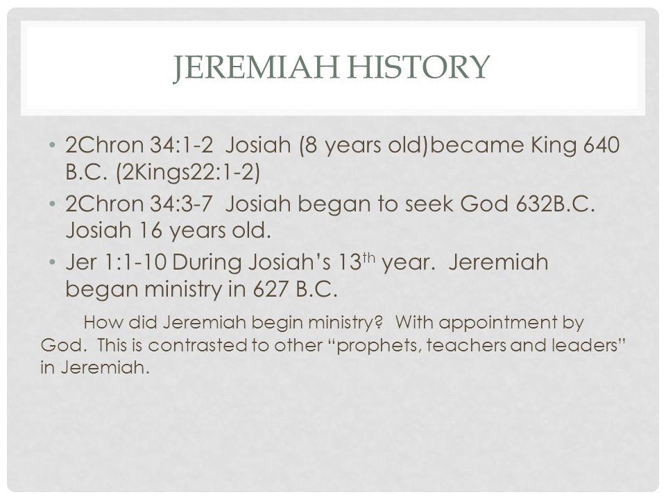 JEREMIAH HISTORY 2Chron 34:1-2 Josiah (8 years old)became King 640 B.C.