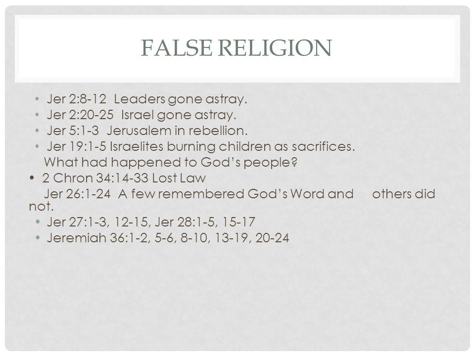 FALSE RELIGION Jer 2:8-12 Leaders gone astray.Jer 2:20-25 Israel gone astray.