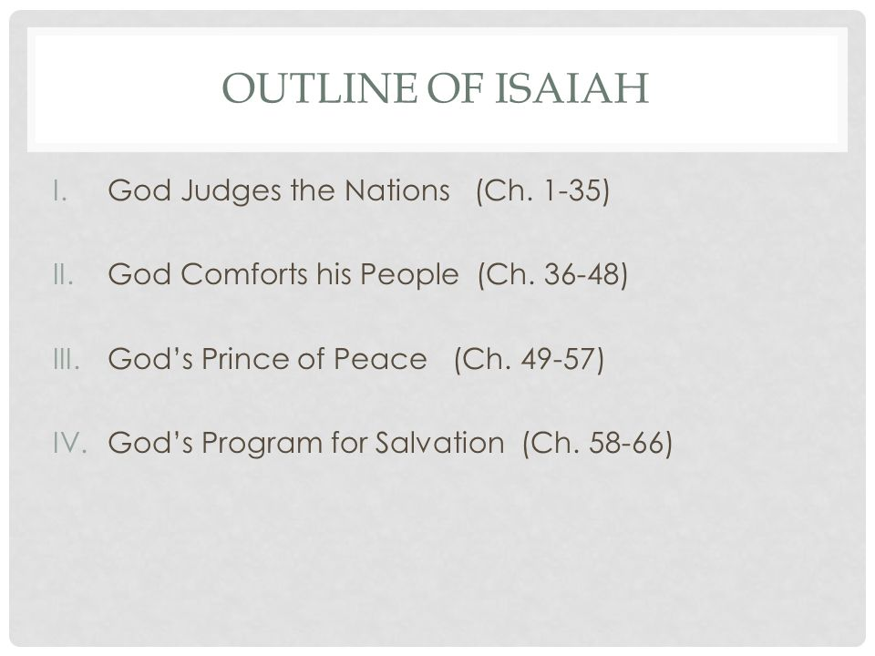 OUTLINE OF ISAIAH I.God Judges the Nations (Ch. 1-35) II.God Comforts his People (Ch.