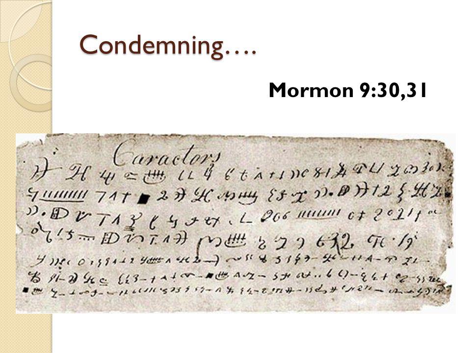 Condemning…. Mormon 9:30,31