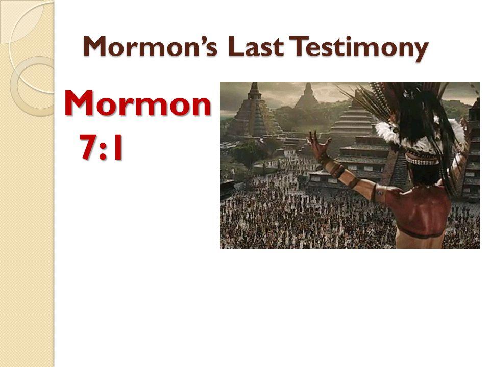 Mormon's Last Testimony Mormon 7:1
