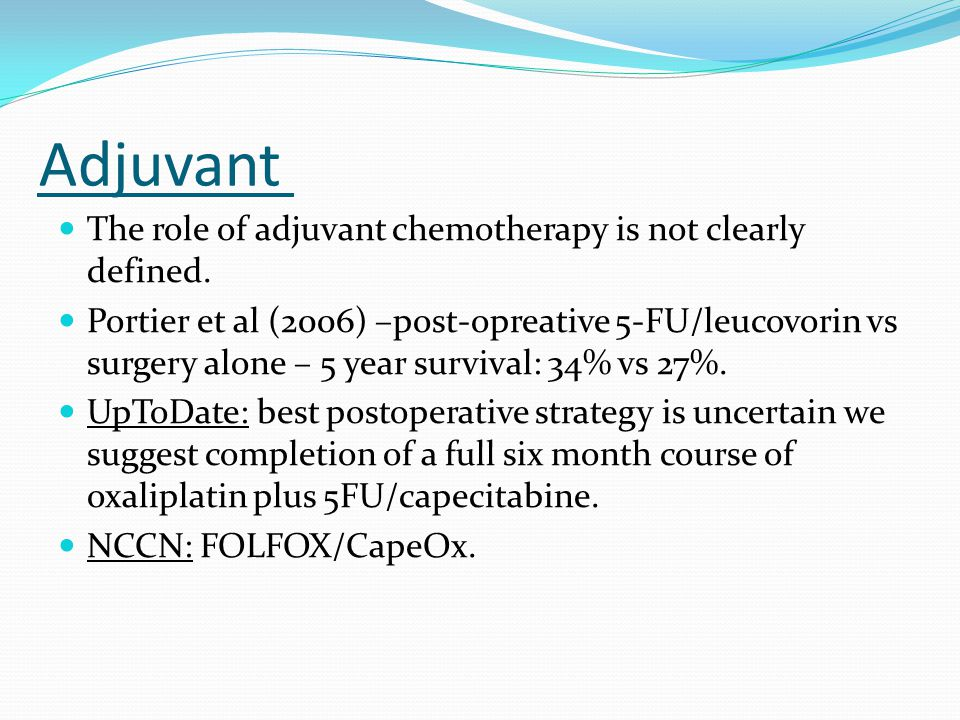 Adjuvant The role of adjuvant chemotherapy is not clearly defined.