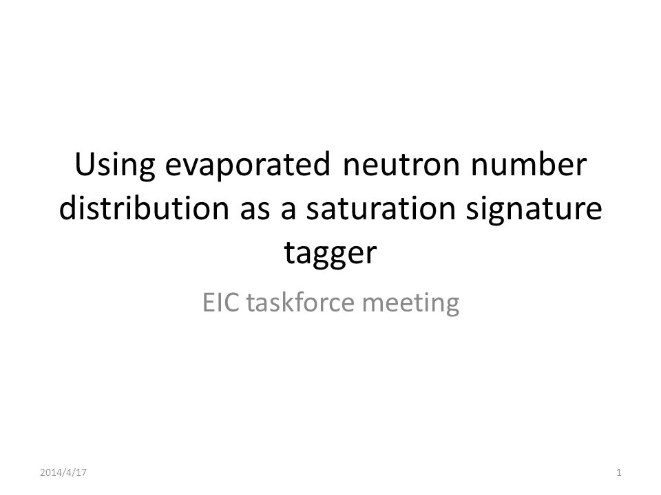 Using evaporated neutron number distribution as a saturation signature tagger EIC taskforce meeting 2014/4/171