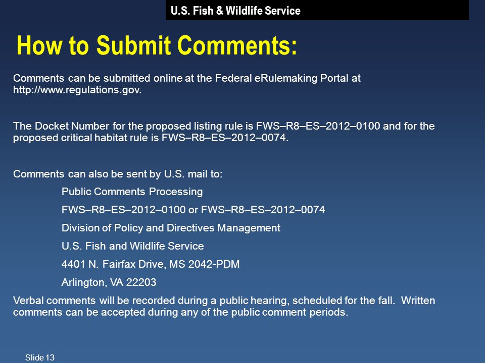 U.S. Fish & Wildlife Service Slide 13 How to Submit Comments: Comments can be submitted online at the Federal eRulemaking Portal at http://www.regulat