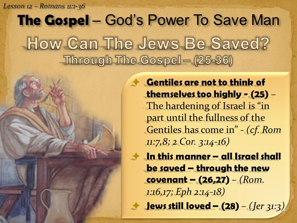 12  Gentiles are not to think of themselves too highly - (25) – The hardening of Israel is in part until the fullness of the Gentiles has come in - (cf.