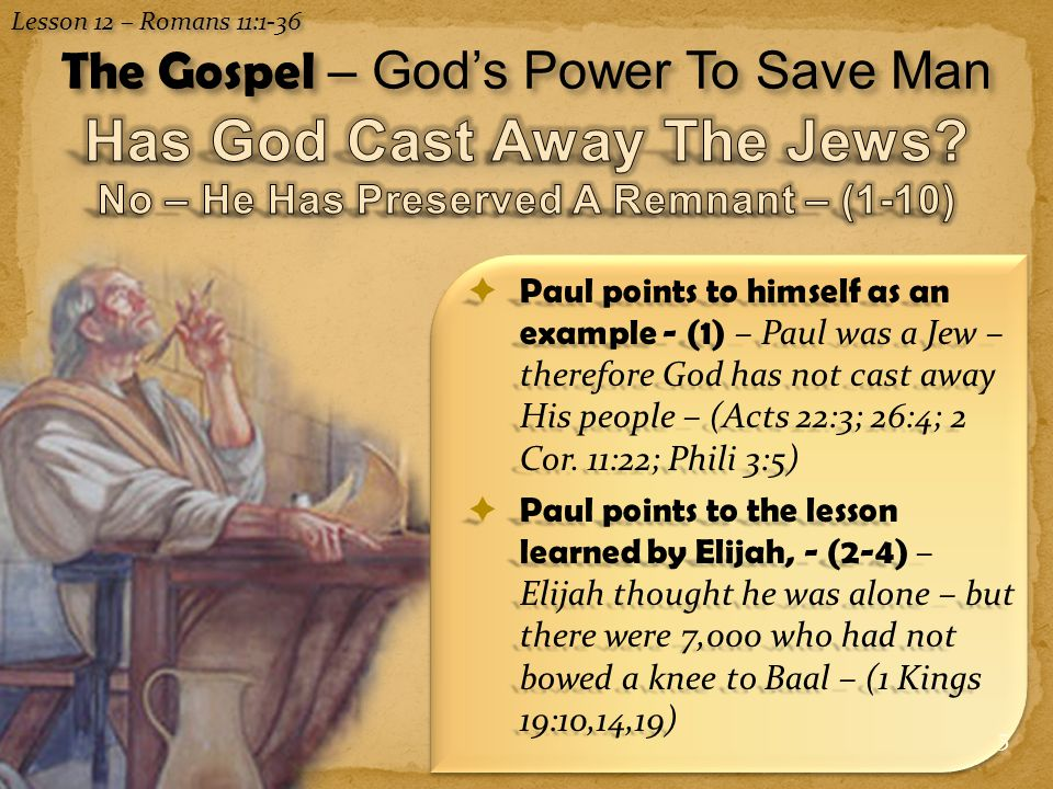 5  Paul points to himself as an example - (1) – Paul was a Jew – therefore God has not cast away His people – (Acts 22:3; 26:4; 2 Cor.