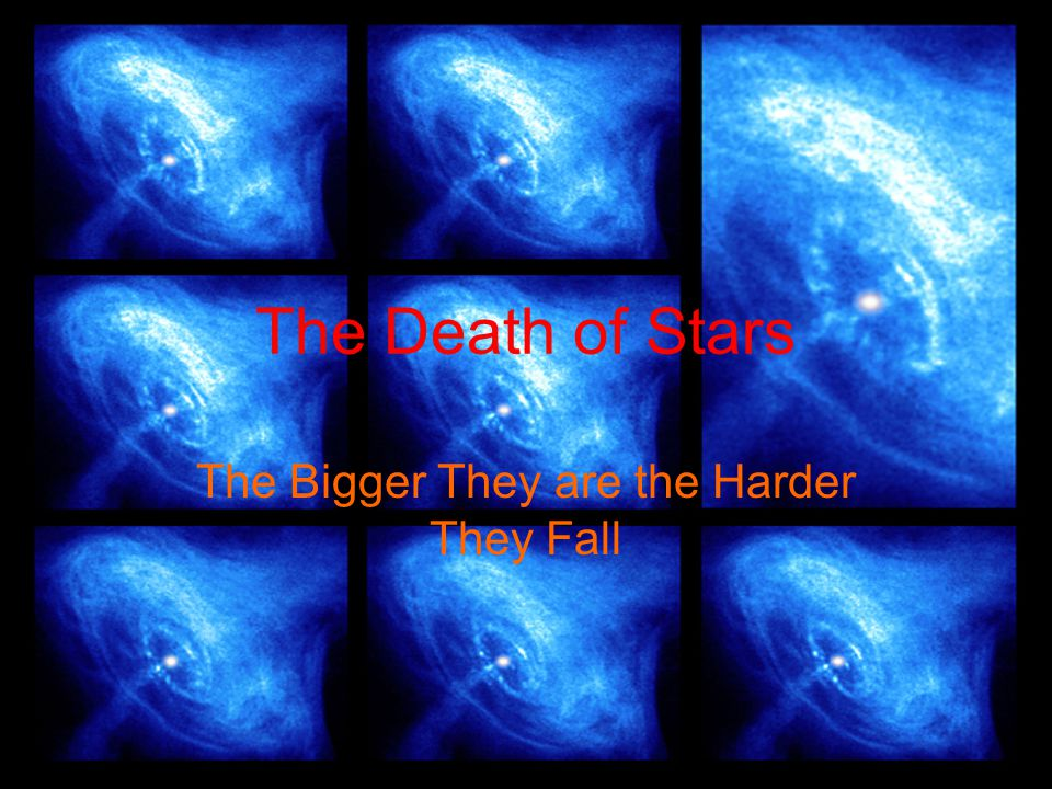 The Death of Stars The Bigger They are the Harder They Fall