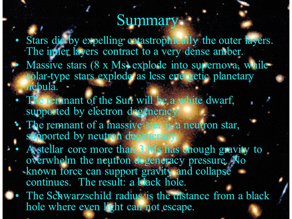 Summary Stars die by expelling catastrophically the outer layers.