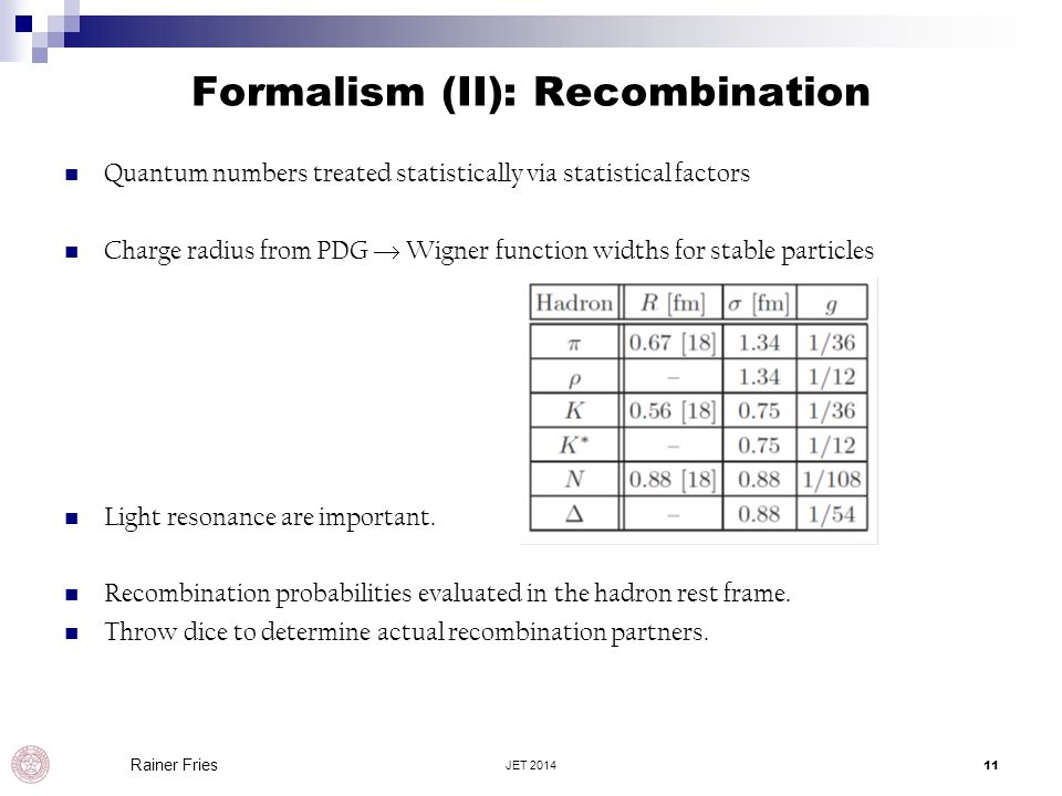 Formalism (II): Recombination Quantum numbers treated statistically via statistical factors Charge radius from PDG  Wigner function widths for stable