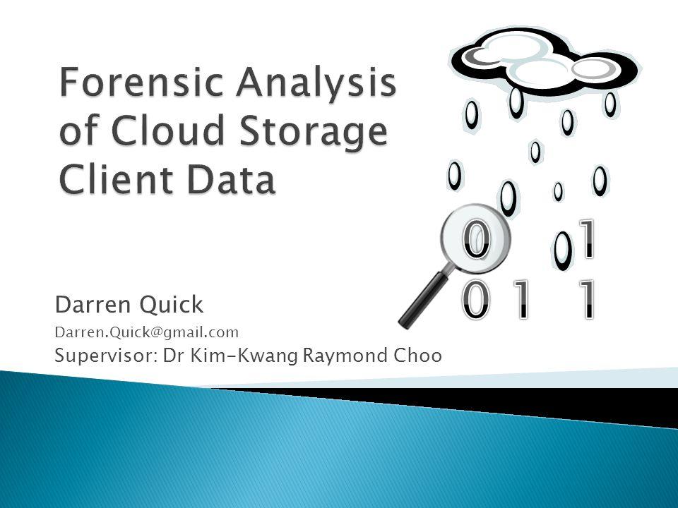 Darren Quick Darren.Quick@gmail.com Supervisor: Dr Kim-Kwang Raymond Choo