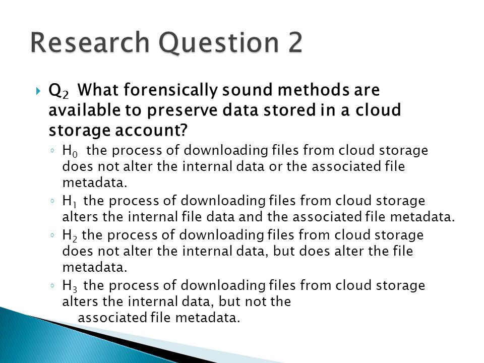  Q 2 What forensically sound methods are available to preserve data stored in a cloud storage account? ◦ H 0 the process of downloading files from cl