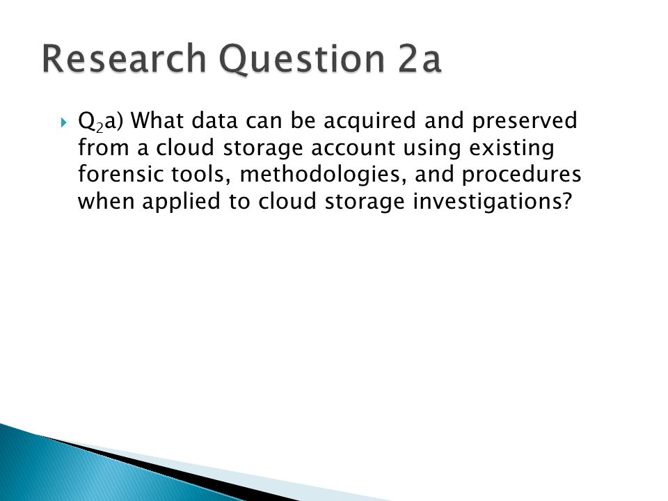  Q 2 a) What data can be acquired and preserved from a cloud storage account using existing forensic tools, methodologies, and procedures when applie