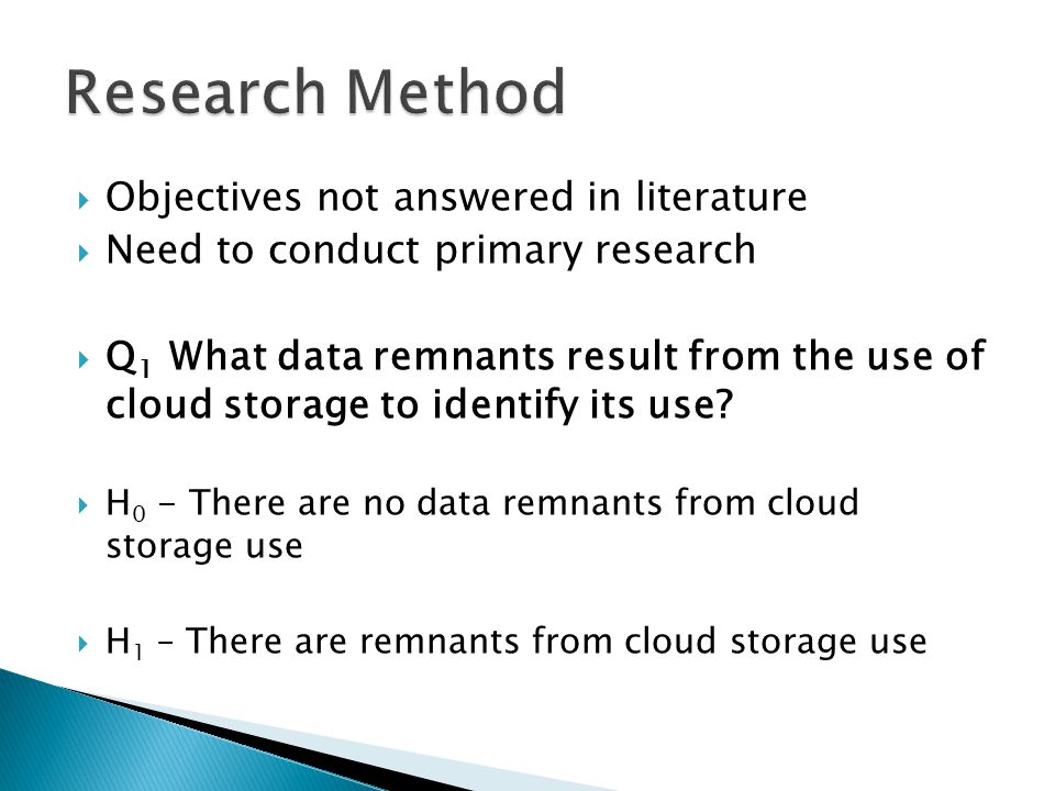  Objectives not answered in literature  Need to conduct primary research  Q 1 What data remnants result from the use of cloud storage to identify i