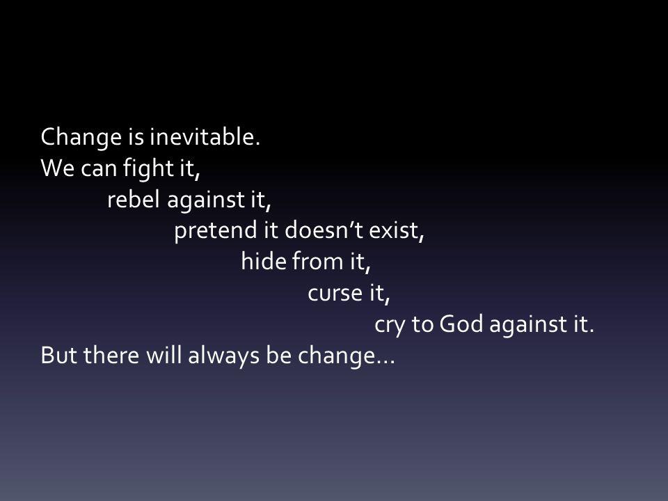 Change is inevitable.