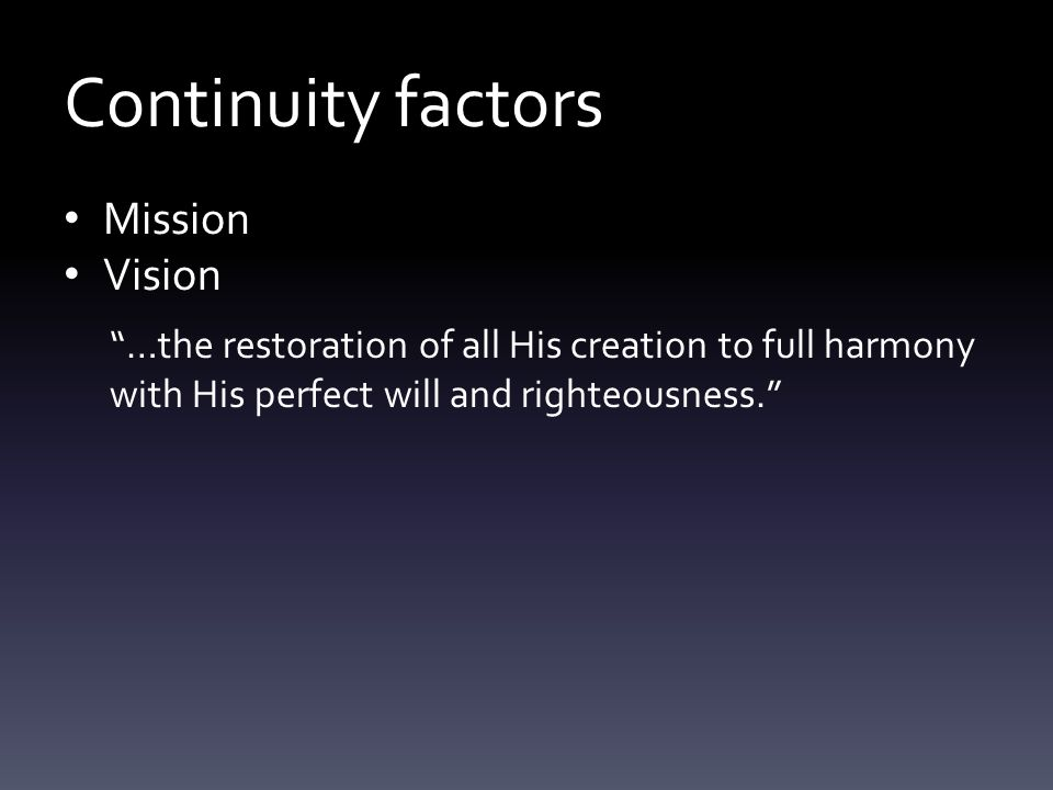 Continuity factors Mission Vision Bible as foundation for belief and practice Ministry of Ellen White as a prophet Relatively stable organizational structure Relatively unchanged polity