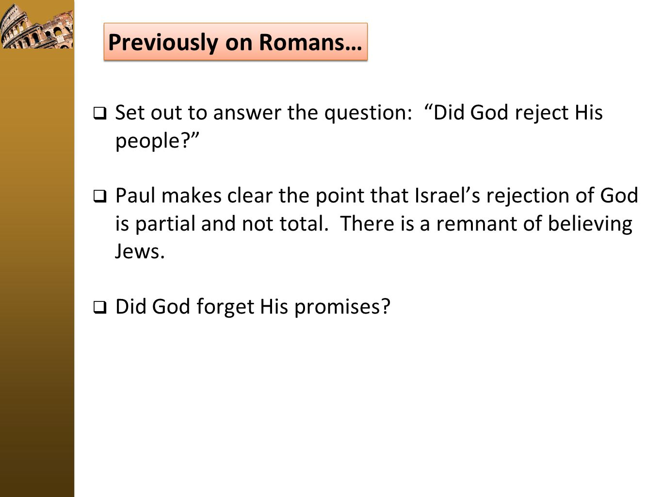 "Previously on Romans…  Set out to answer the question: ""Did God reject His people?""  Paul makes clear the point that Israel's rejection of God is pa"