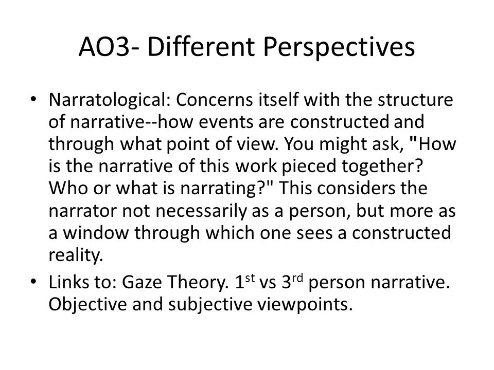AO3- Different Perspectives Narratological: Concerns itself with the structure of narrative--how events are constructed and through what point of view.