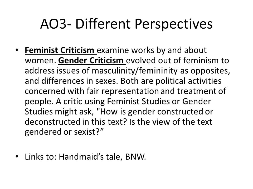 AO3- Different Perspectives Feminist Criticism examine works by and about women.