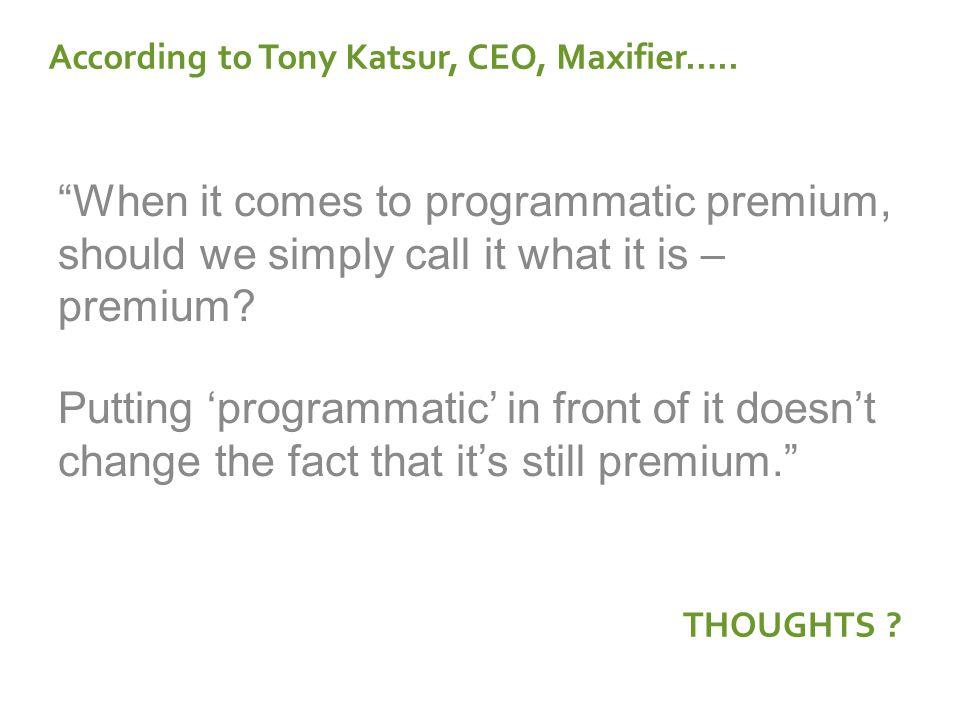 According to Tony Katsur, CEO, Maxifier…..