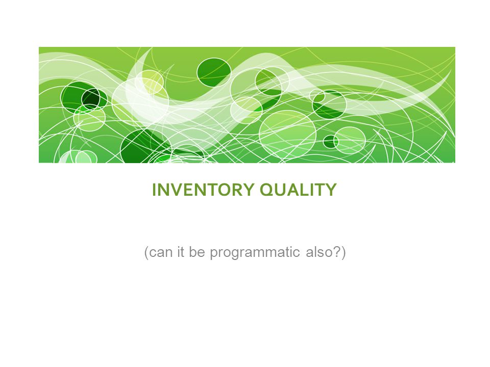 INVENTORY QUALITY (can it be programmatic also )