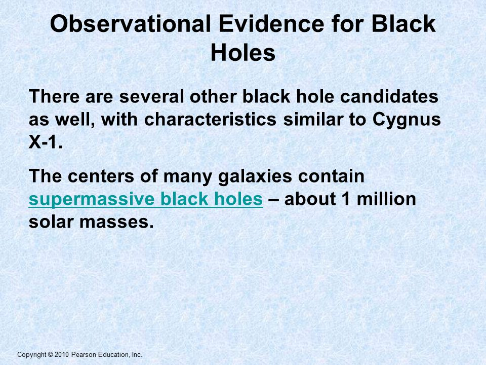 Copyright © 2010 Pearson Education, Inc. There are several other black hole candidates as well, with characteristics similar to Cygnus X-1. The center