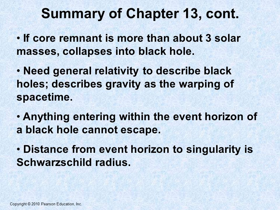 Copyright © 2010 Pearson Education, Inc. If core remnant is more than about 3 solar masses, collapses into black hole. Need general relativity to desc