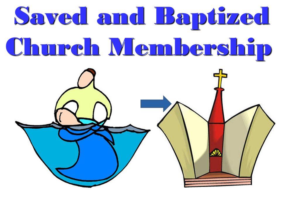 Saved and Baptized Saved and Baptized Church Membership