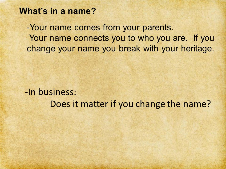 What's in a name. -Your name comes from your parents.
