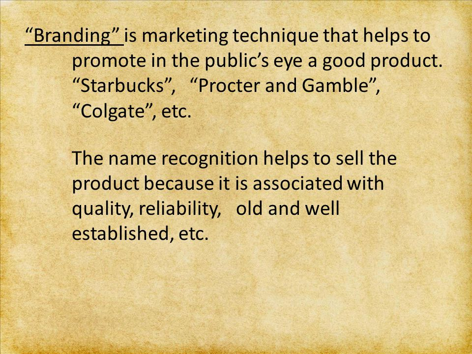 Branding is marketing technique that helps to promote in the public's eye a good product.