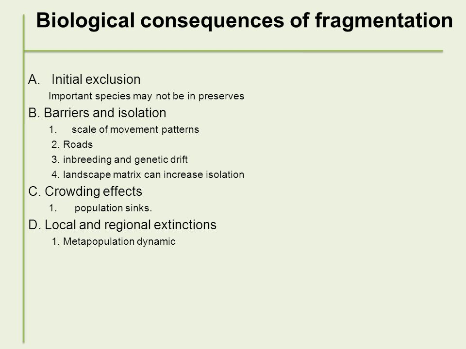 Biological consequences of fragmentation A.Initial exclusion Important species may not be in preserves B.