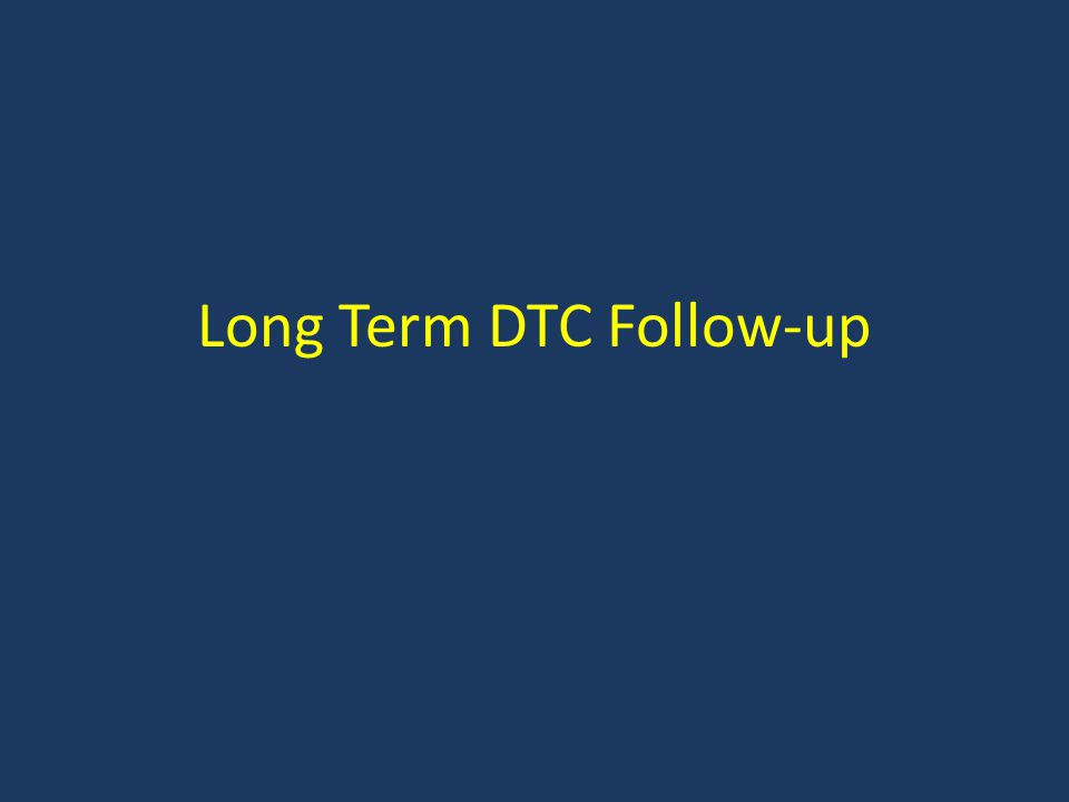 Long Term DTC Follow-up