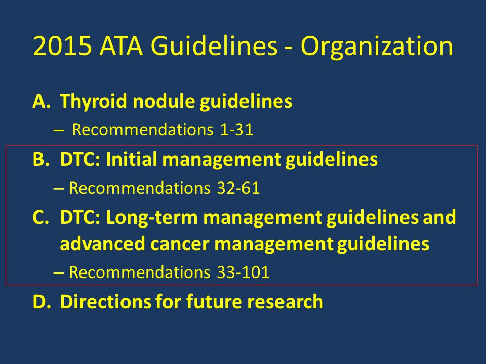 Tg In Follow-up of Non-ablated Patients Recommendation 64 – Periodic Tg measurements on LT4 and neck US should be considered during follow-up in Patients with less than total thyroidectomy Patients post total thyroidectomy but not RAI ablation – Specific cutoff Tg level that optimally distinguish normal residual thyroid tissue from persistent thyroid cancer are unknown – Rising Tg values over time are suspicious for growing thyroid tissue or cancer.