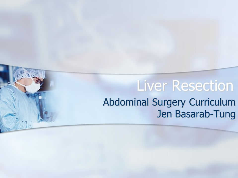 Abdominal Surgery Curriculum Jen Basarab-Tung Liver Resection