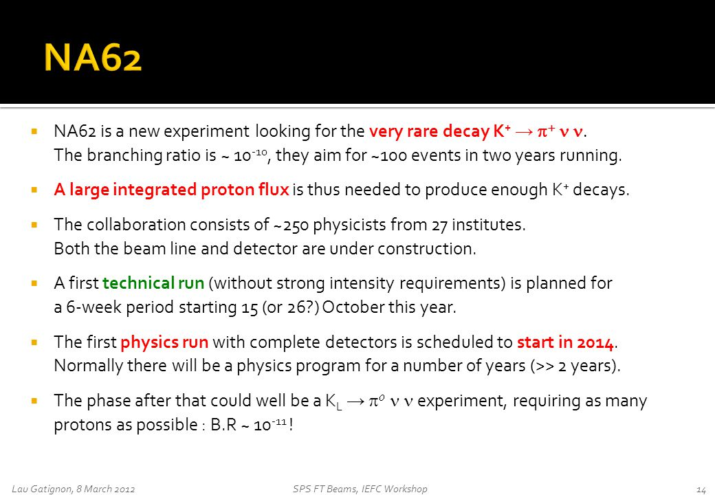  NA62 is a new experiment looking for the very rare decay K + →    The branching ratio is ~ 10 -10, they aim for ~100 events in two years running.