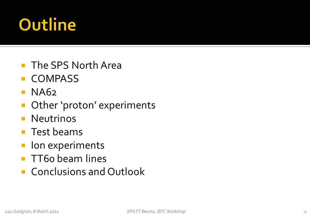  The SPS North Area  COMPASS  NA62  Other 'proton' experiments  Neutrinos  Test beams  Ion experiments  TT60 beam lines  Conclusions and Outl