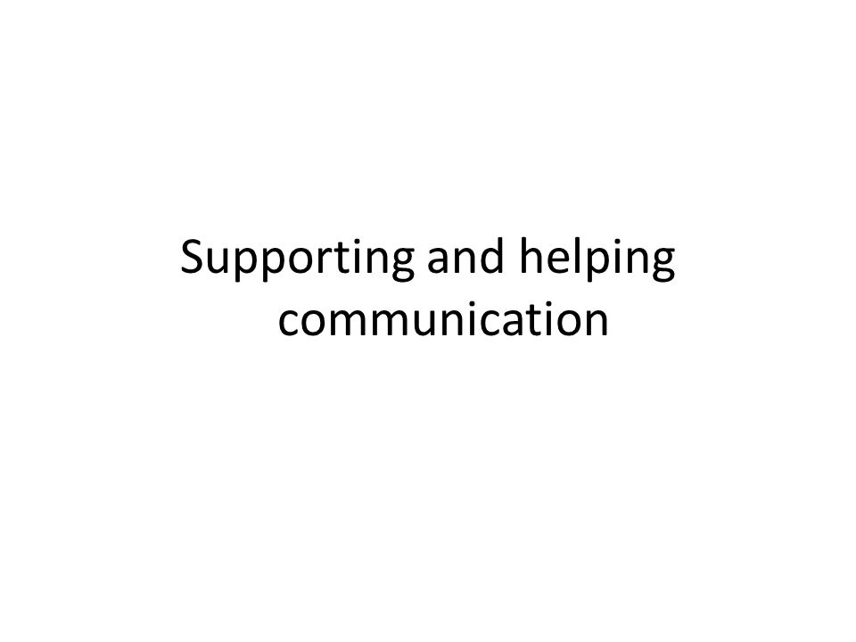 Supporting and helping communication
