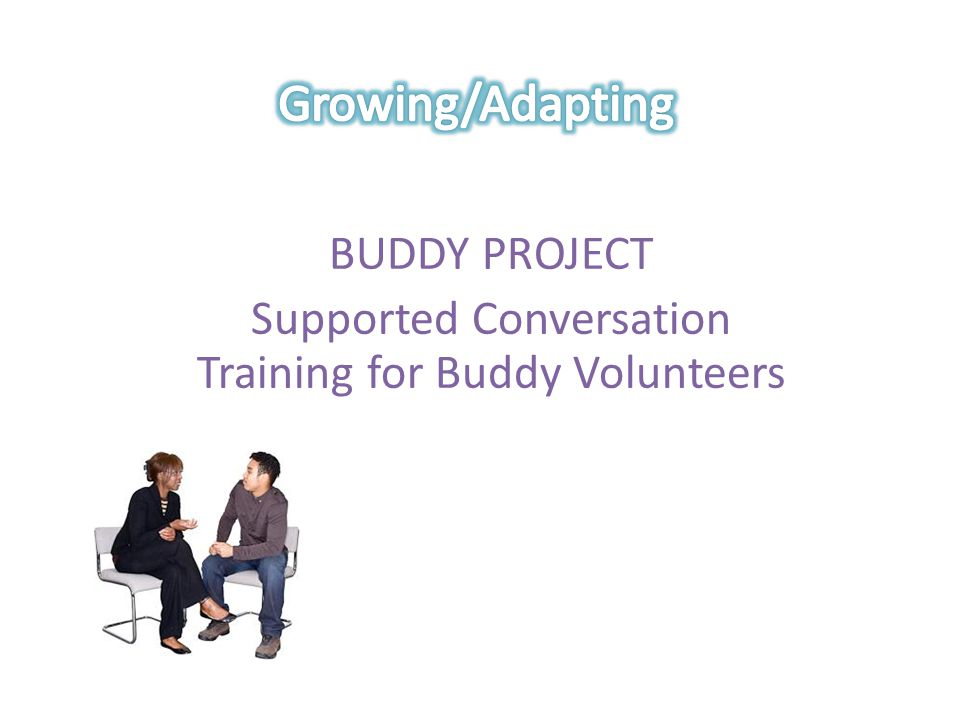BUDDY PROJECT Supported Conversation Training for Buddy Volunteers
