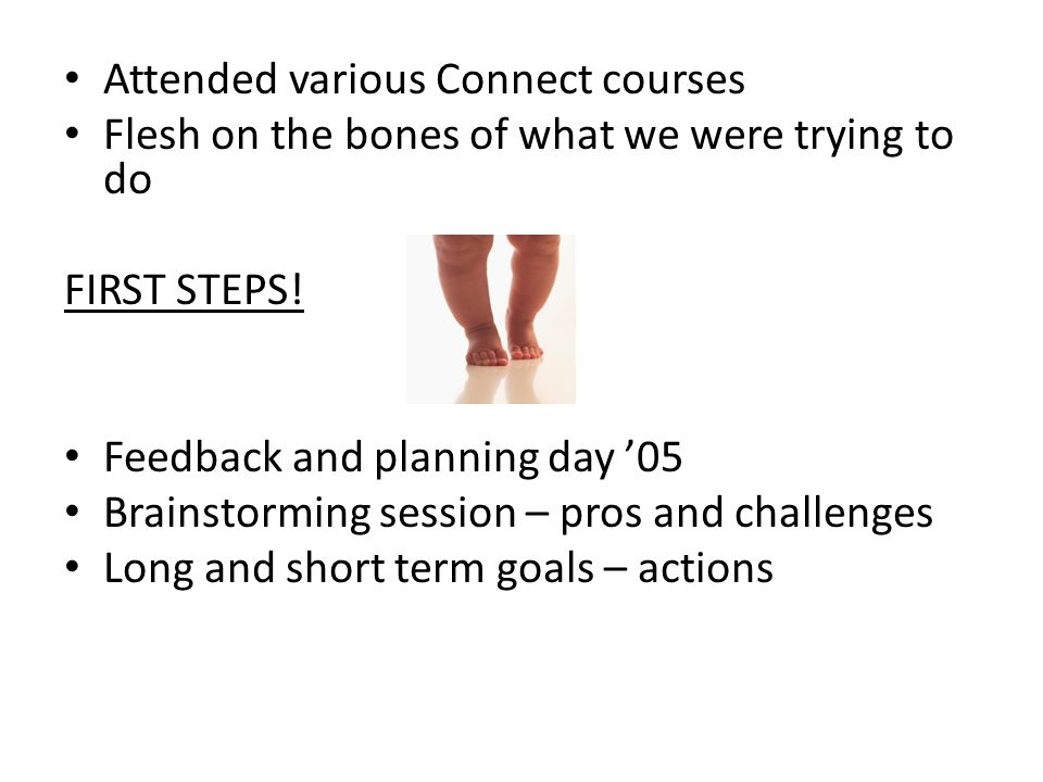 Attended various Connect courses Flesh on the bones of what we were trying to do FIRST STEPS.