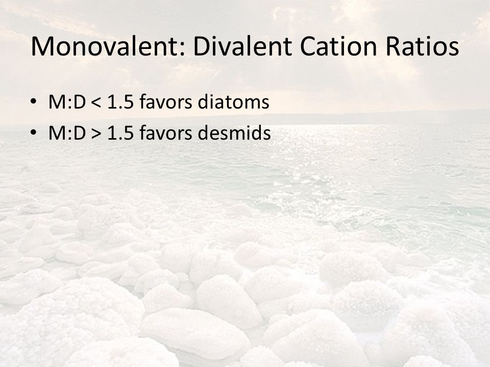 Monovalent: Divalent Cation Ratios M:D < 1.5 favors diatoms M:D > 1.5 favors desmids