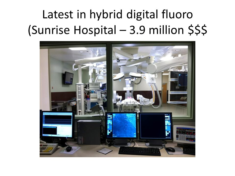 Latest in hybrid digital fluoro (Sunrise Hospital – 3.9 million $$$