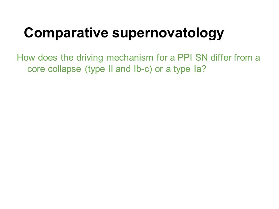 Comparative supernovatology How does the driving mechanism for a PPI SN differ from a core collapse (type II and Ib-c) or a type Ia?