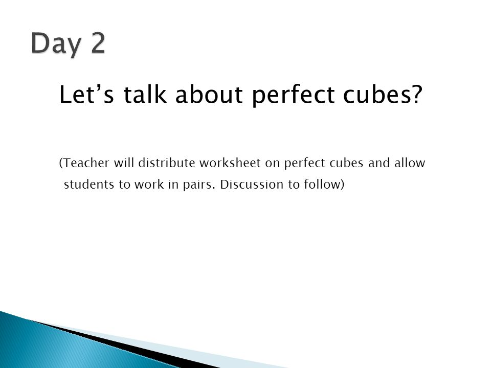Find Seat Take out sheet of paper Sit quietly 11/28/12-11/29/12 (GT) Obj: Students will be able to determine if a number is a perfect square or a perfect cube; list the first 15 perfect squares; and evaluate square roots of small perfect squares and cube roots of small perfect cubes.