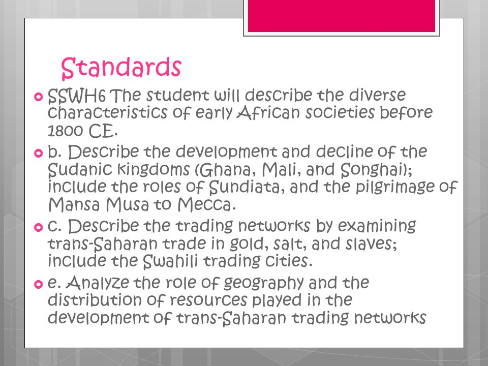 Standards  SSWH6 The student will describe the diverse characteristics of early African societies before 1800 CE.